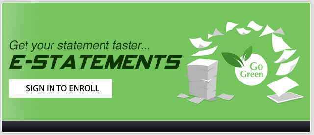 Get your statements faster with e-statements sign in to online banking click here.